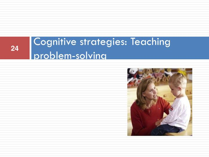 Cognitive strategies: Teaching problem-solving
