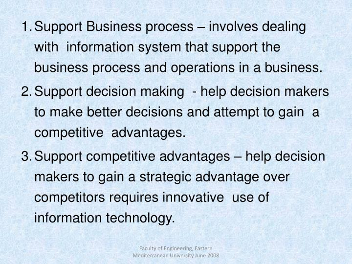 Support Business process – involves dealing with  information system that support the business process and operations in a business.