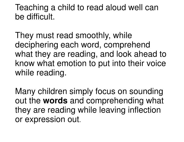 Teaching a child to read aloud well can be