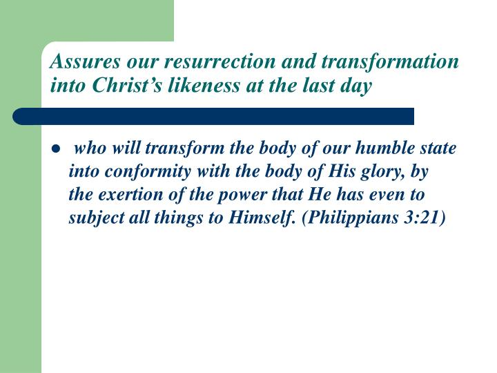 Assures our resurrection and transformation into Christ's likeness at the last day