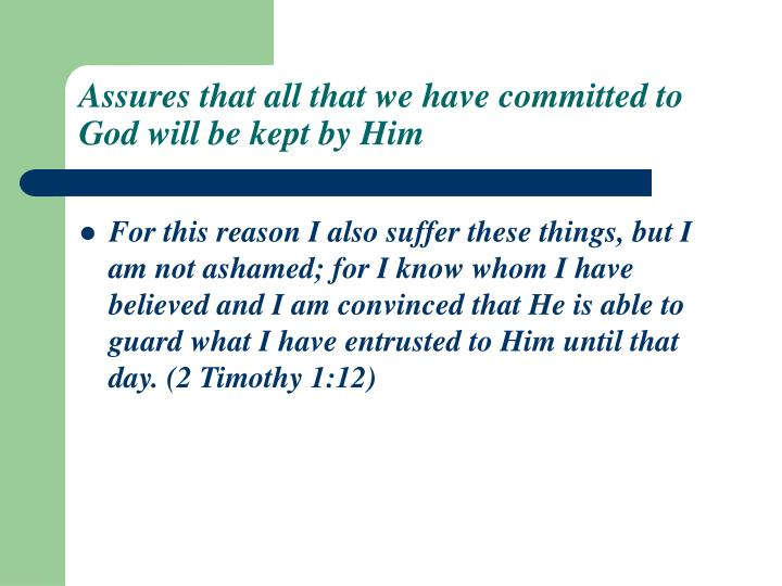 Assures that all that we have committed to God will be kept by Him