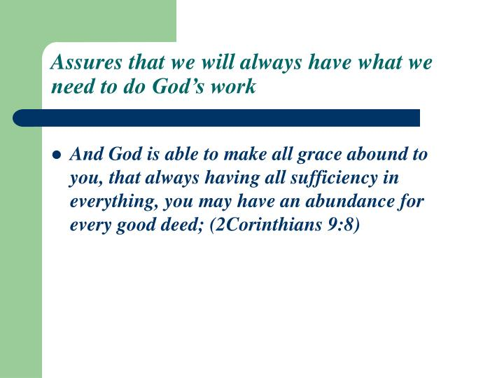Assures that we will always have what we need to do God's work