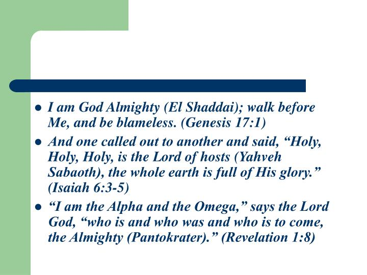 I am God Almighty (El Shaddai); walk before Me, and be blameless. (Genesis 17:1)