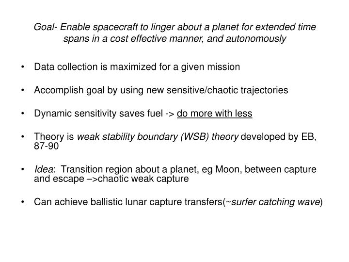 Goal- Enable spacecraft to linger about a planet for extended time spans in a cost effective manner,...