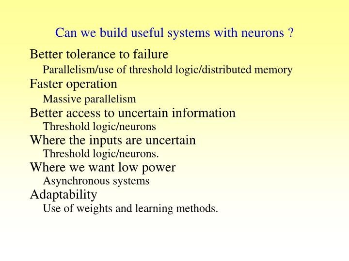 Can we build useful systems with neurons ?