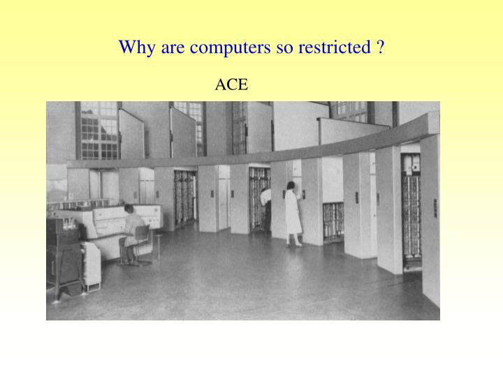 Why are computers so restricted ?