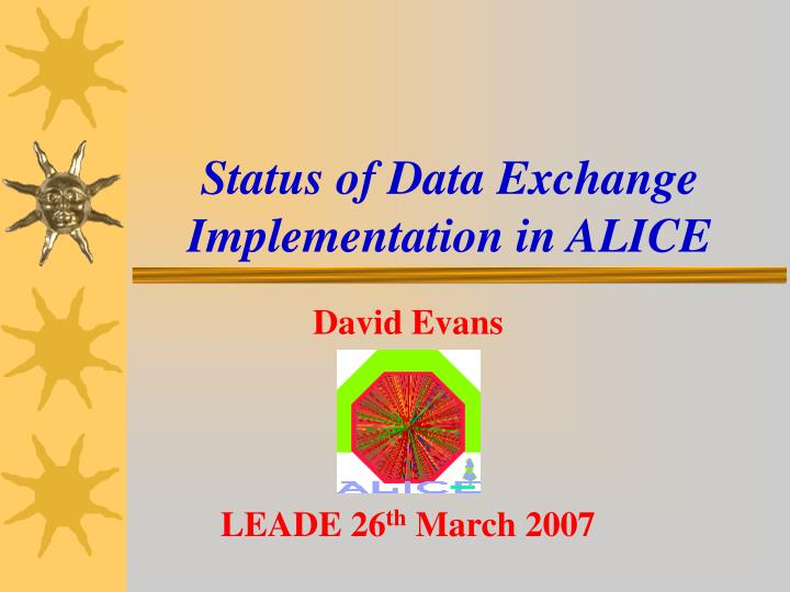 Status of data exchange implementation in alice