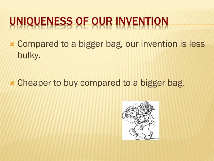 Compared to a bigger bag, our invention is less bulky.