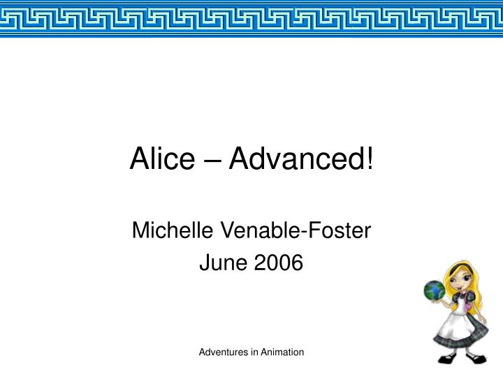 Alice advanced