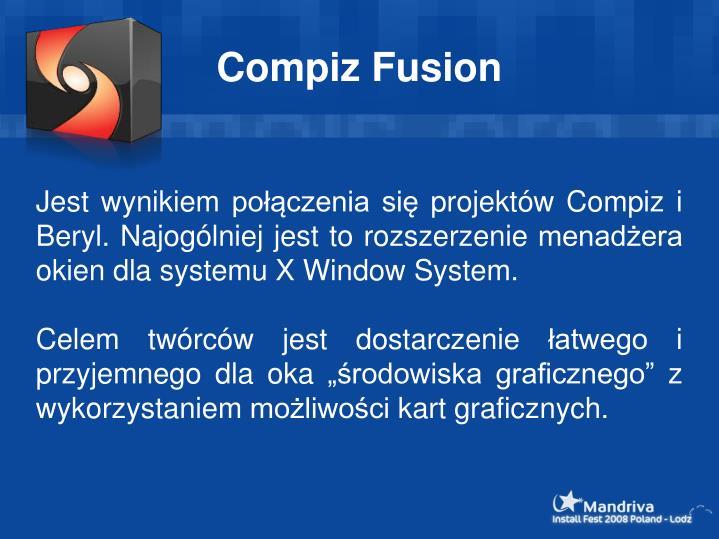 Jest wynikiem połączenia się projektów Compiz i Beryl. Najogólniej jest to rozszerzenie menadżera okien dla systemu X Window System.