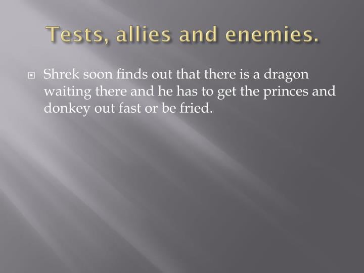 Tests, allies and enemies.