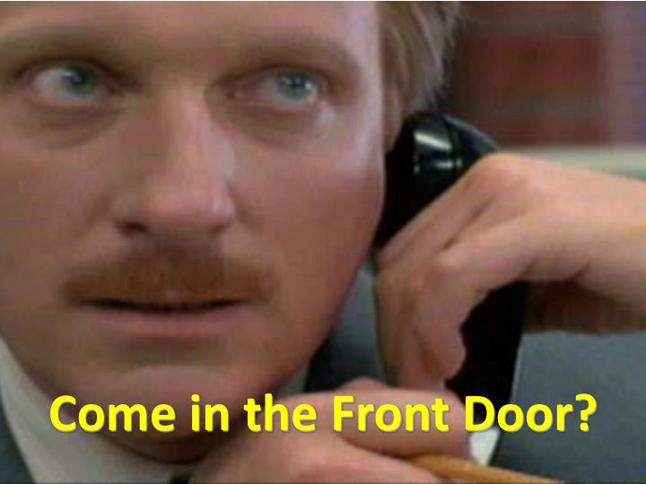 Come in the Front Door?