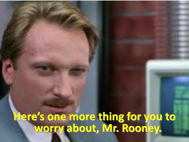 Here's one more thing for you to worry about, Mr. Rooney.