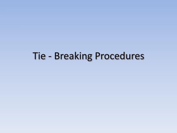 Tie - Breaking Procedures