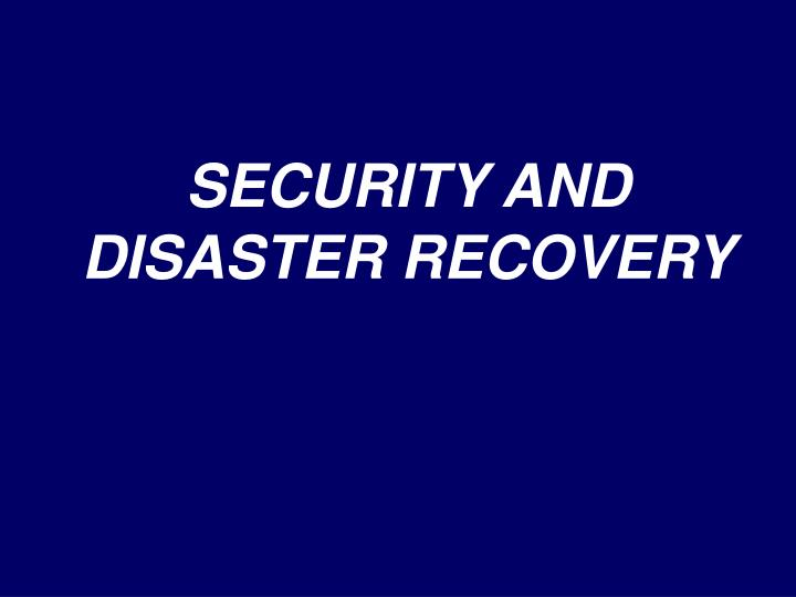 SECURITY AND DISASTER RECOVERY