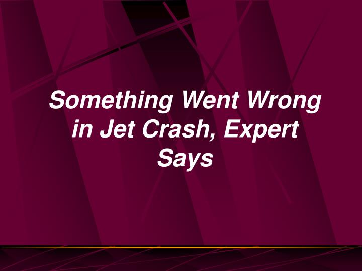 Something Went Wrong in Jet Crash, Expert Says