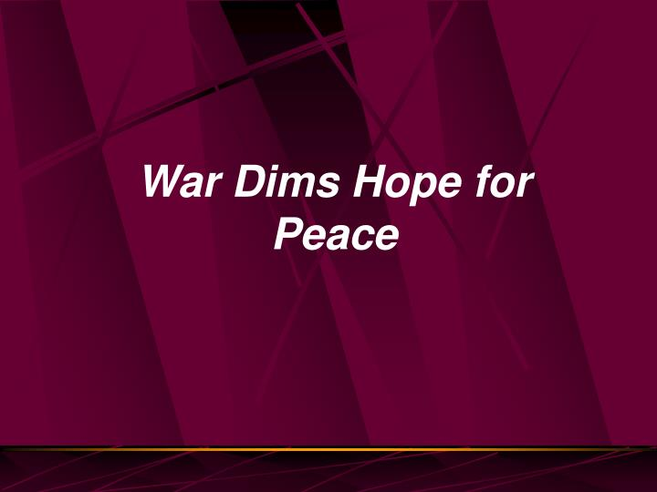 War Dims Hope for Peace