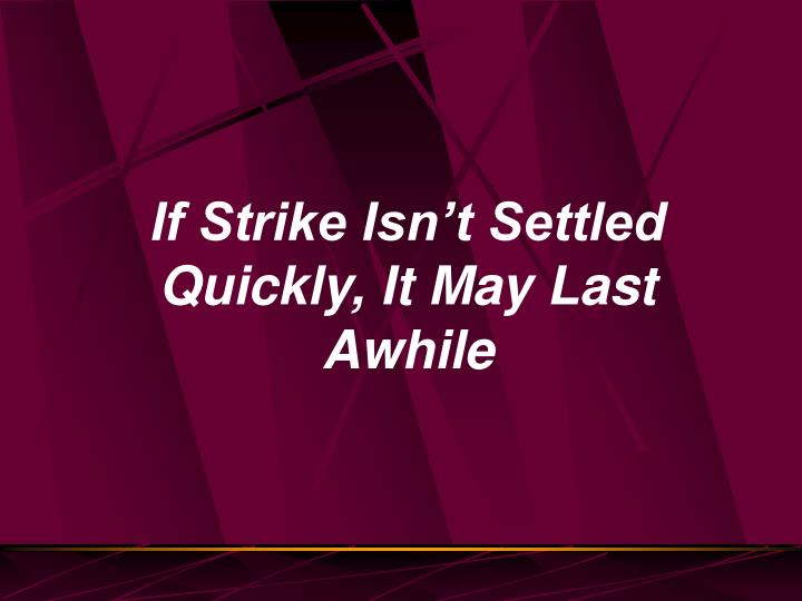 If Strike Isn't Settled Quickly, It May Last Awhile