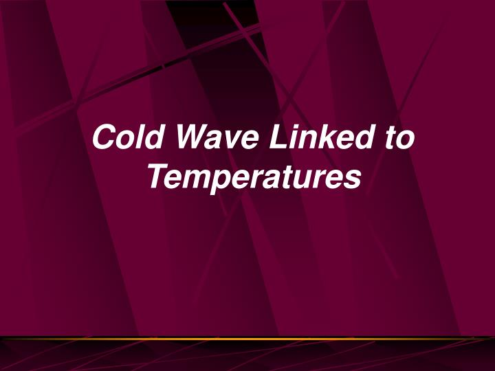 Cold Wave Linked to Temperatures