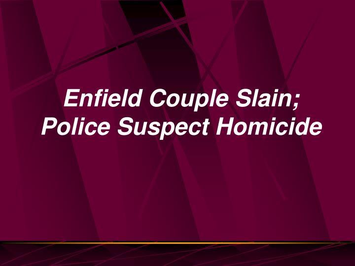 Enfield Couple Slain; Police Suspect Homicide