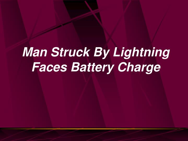 Man Struck By Lightning Faces Battery Charge