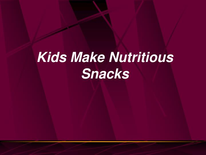 Kids Make Nutritious Snacks