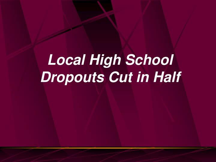 Local High School Dropouts Cut in Half