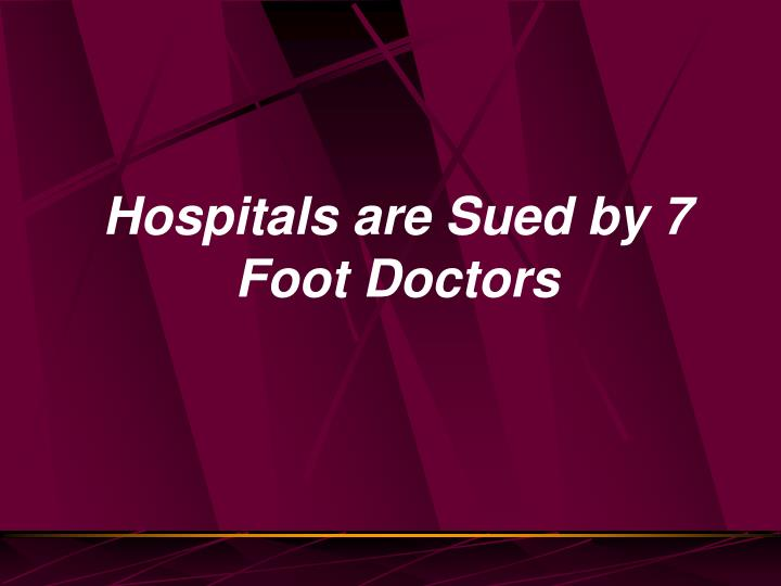 Hospitals are Sued by 7 Foot Doctors