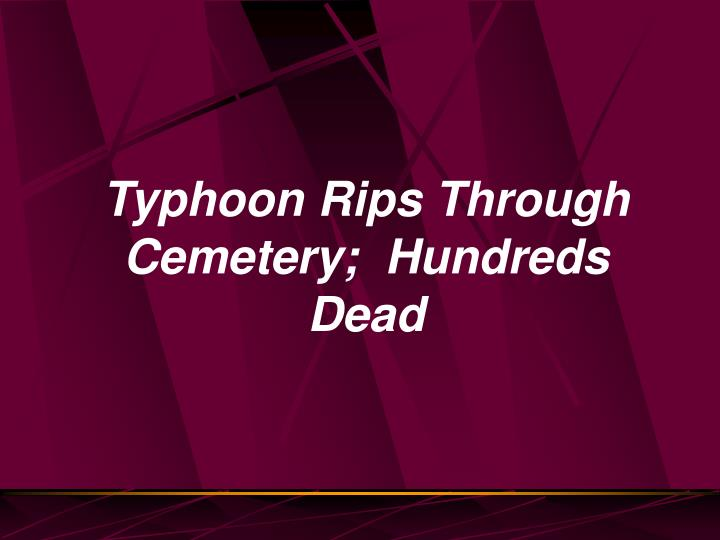Typhoon Rips Through Cemetery;  Hundreds Dead