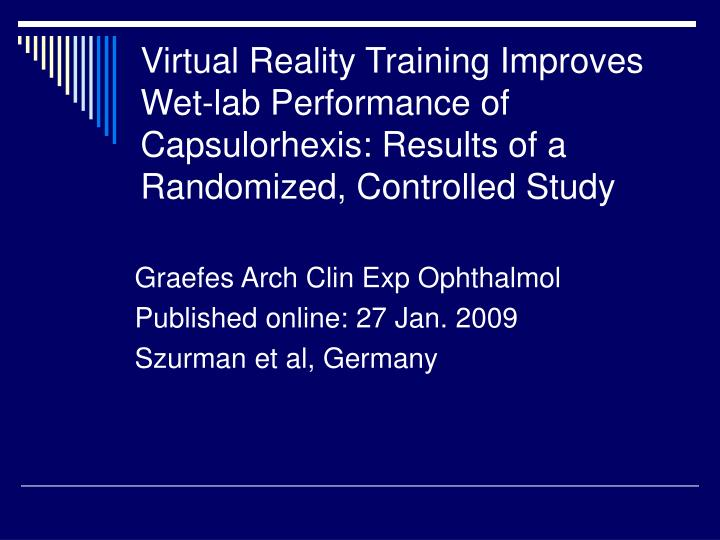 Virtual Reality Training Improves Wet-lab Performance of Capsulorhexis: Results of a Randomized, Controlled Study