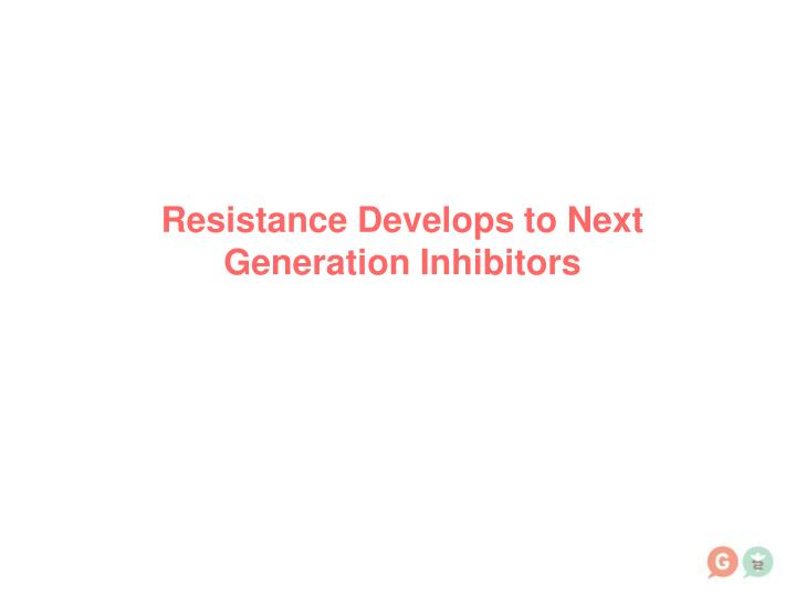 Resistance Develops to Next Generation Inhibitors