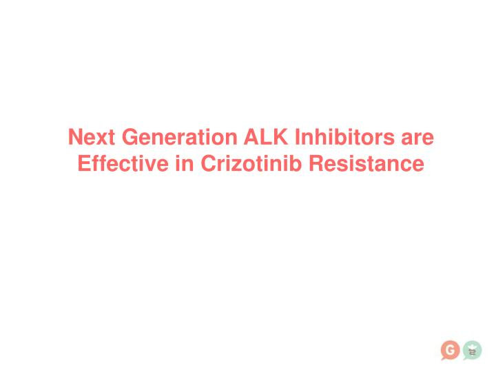 Next Generation ALK Inhibitors are Effective in