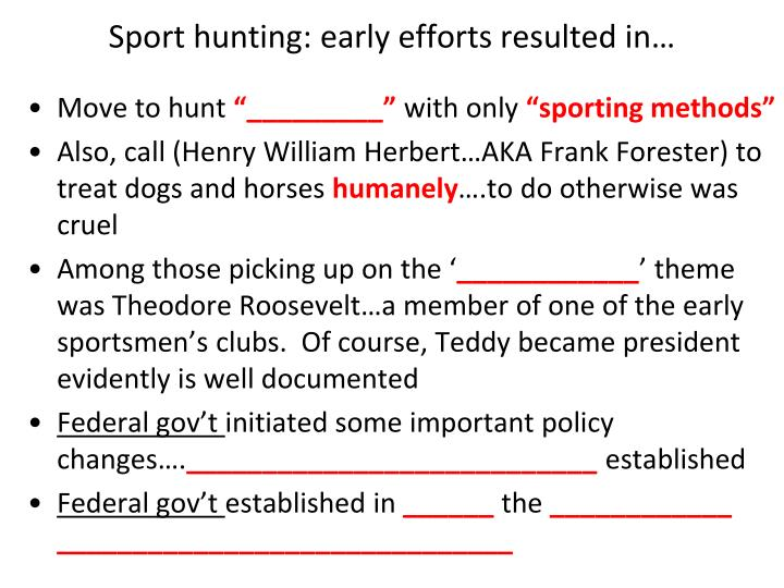 Sport hunting: early efforts resulted in…