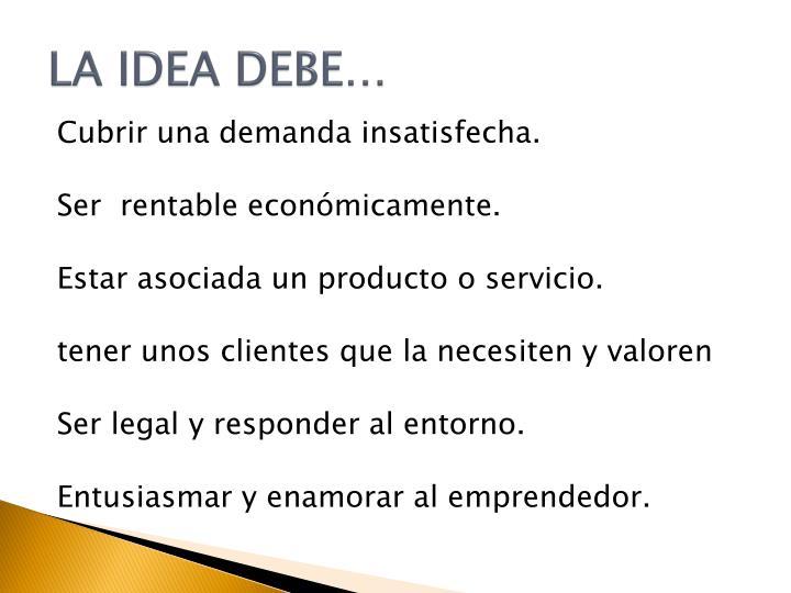 LA IDEA DEBE…