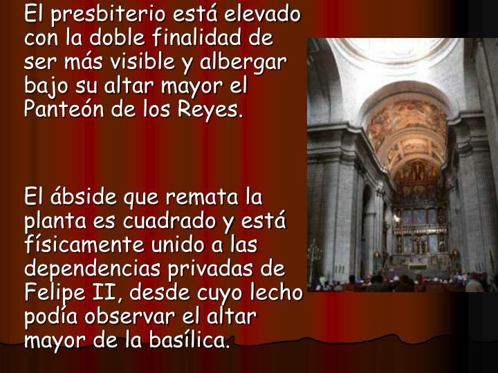 El presbiterio está elevado con la doble finalidad de ser más visible y albergar bajo su altar mayor el Panteón de los Reyes.