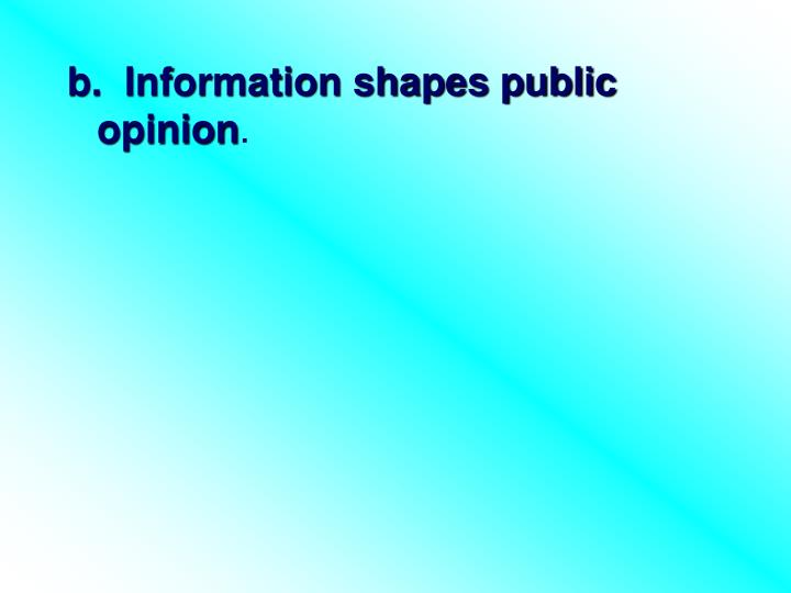 b.  Information shapes public opinion