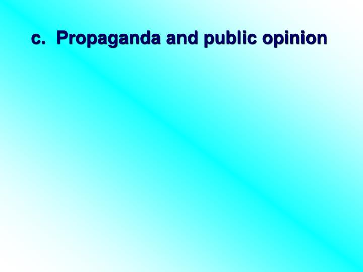 c.  Propaganda and public opinion