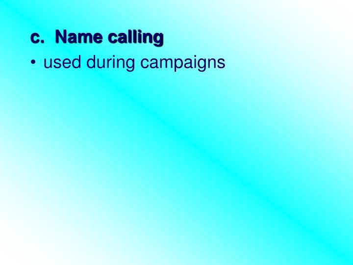 c.  Name calling