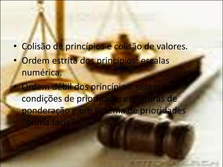 Colisão de princípios e colisão de valores.