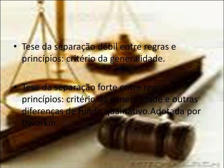 Tese da separação débil entre regras e princípios: critério da generalidade.