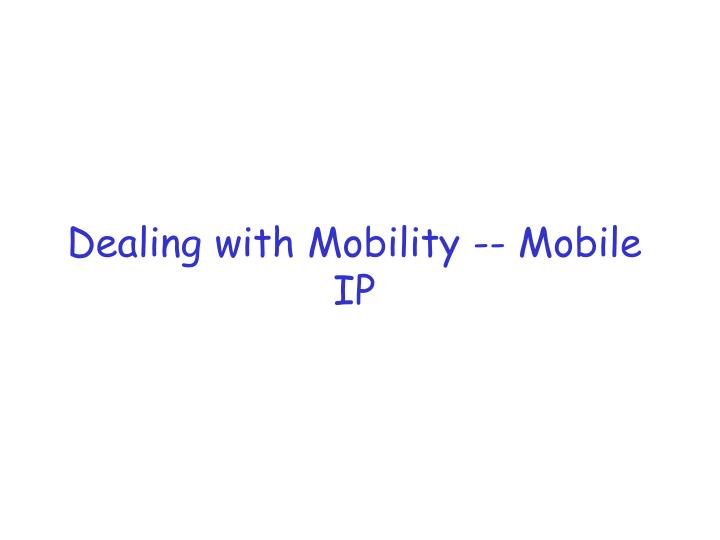 Dealing with mobility mobile ip