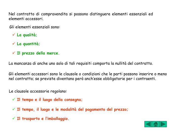 Nel contratto di compravendita si possono distinguere elementi essenziali ed elementi accessori.
