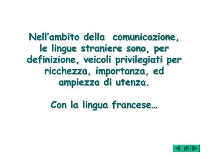 Nell'ambito della  comunicazione, le lingue straniere sono, per definizione, veicoli privilegiati per ricchezza, importanza, ed ampiezza di utenza.