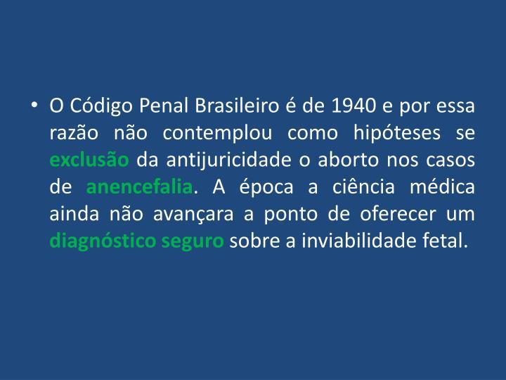 O Código Penal Brasileiro é de 1940 e por essa razão não contemplou como hipóteses se