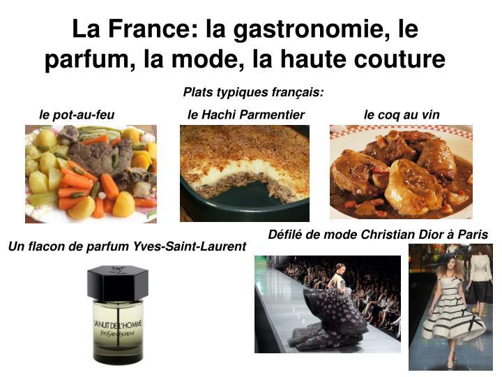 La France: la gastronomie, le parfum, la mode, la haute couture
