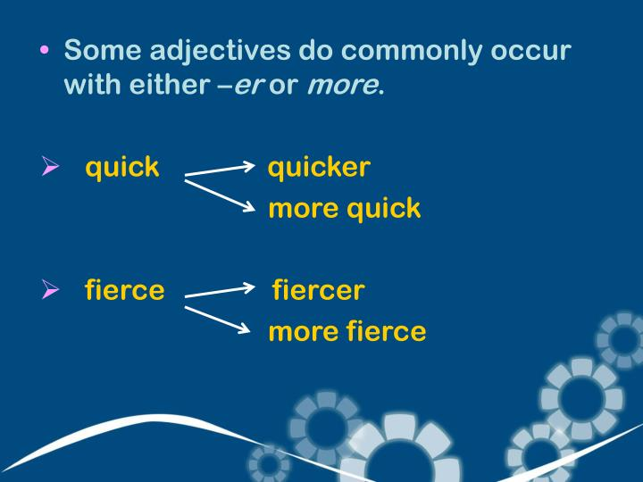 Some adjectives do commonly occur with either –