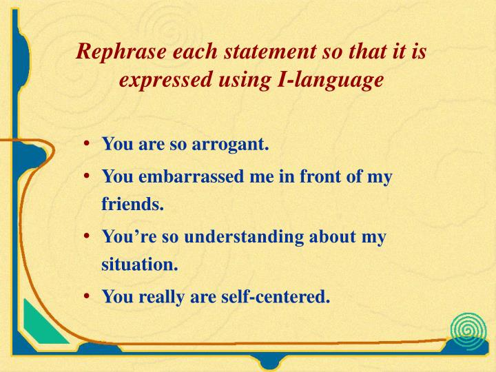 Rephrase each statement so that it is expressed using I-language
