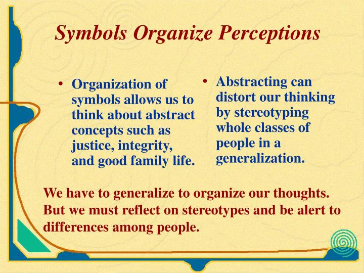 Organization of symbols allows us to think about abstract concepts such as justice, integrity, and good family life.