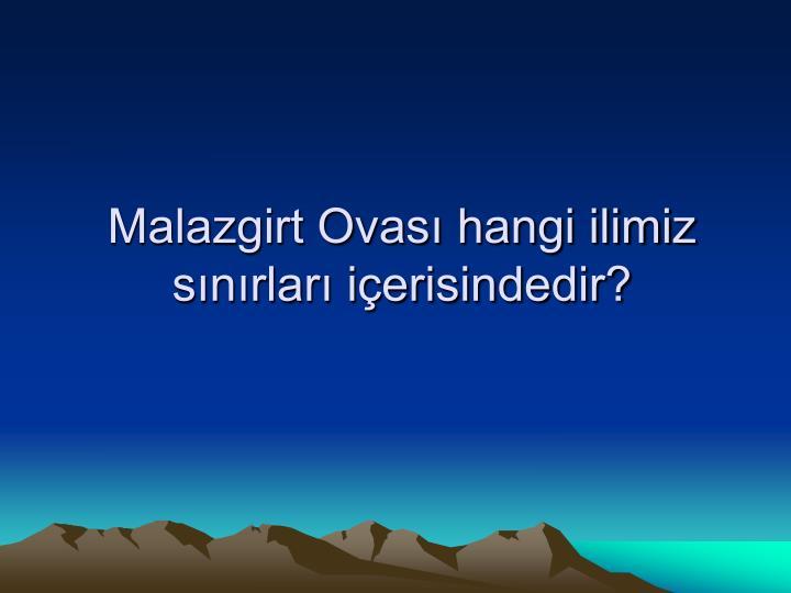 Malazgirt Ovası hangi ilimiz sınırları içerisindedir?