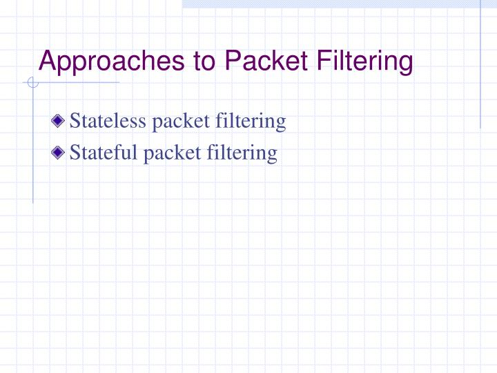 Approaches to Packet Filtering